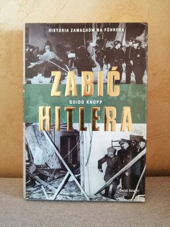 Guido Knopp - Zabić Hitlera