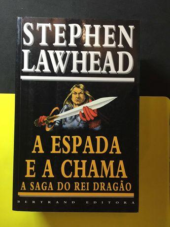 Stephen Lawhead - A espada e a chama, a Saga do Rei Dragão