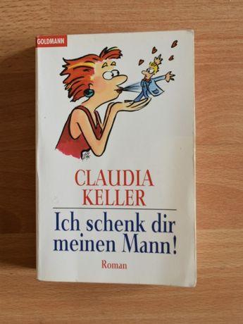 Ich schenk dir meinen Mann - Claudia Keller, książka w j. niemieckim