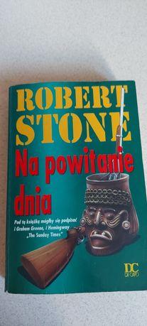 """Książka Tytuł """"Na Powitanie Dnia"""" Robert Stone"""