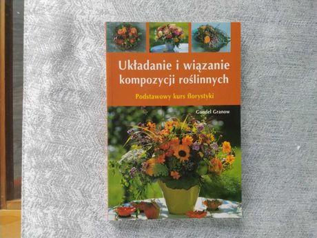 Książka Układanie i wiązanie kompozycji roślinnych