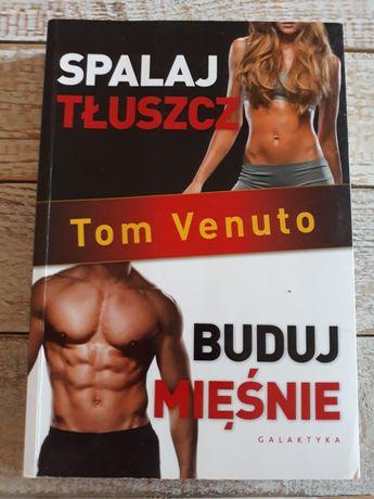 Spalaj tłuszcz. Buduj mięśnie. Tom Venuto