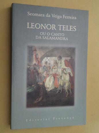 Leonor Teles,Ou o Canto da Salamandra de Seomara da Veiga Ferreira