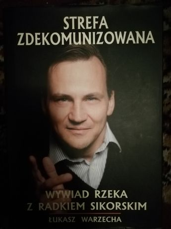 Strefa zdekomunizowana wywiad rzeka z Radkiem Sikorskim Ł. Warzecha