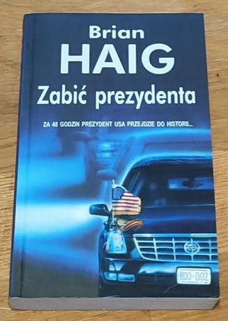Zabić prezydenta - Brian Haig