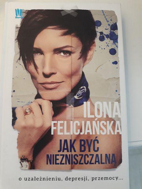 Jak być niezniszczalną . Ilona Felicjańska