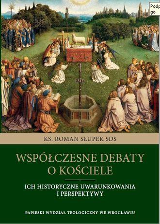 Współczesne debaty o Kościele Ich historyczne uwarunkowania i perspekt