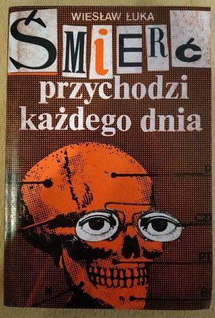 Śmierć przychodzi każdego dnia - Wiesław Luka