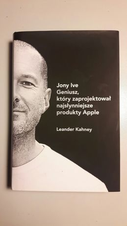 Jony Ive - Leander Kahney - książka nowa, oprawa twarda, obwoluta