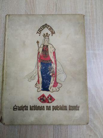Jadwiga święta królowa na polskim tronie- Powieść dziejowa z roku 1910