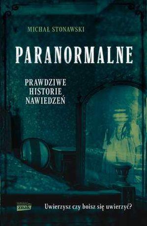 Paranormalne - prawdziwe historie nawiedzeń (Michał Stonawski) NOWA