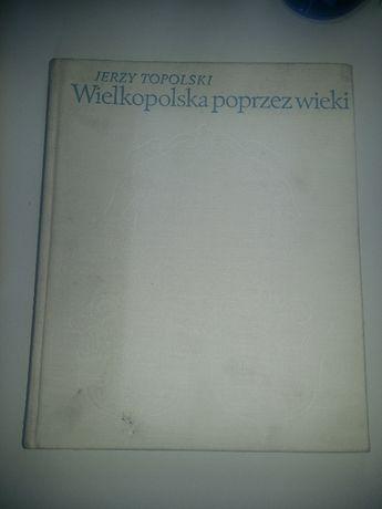 Wielkopolska poprzez wieki - Jerzy Topolski, 1973