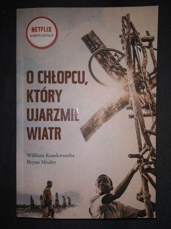 """""""O chłopcu, który ujarzmił wiatr"""" William Kamkwamba, Bryan Mealer"""