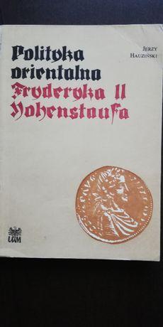 Polityka orientalna Fryderyka II Hohenstaufa - J. Hauziński
