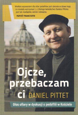 Ojcze, przebaczam ci Daniel Pittet