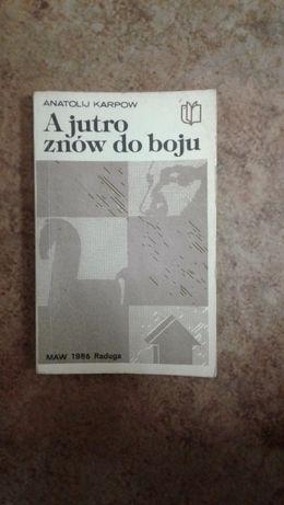 A jutro znów do boju Anatoli Karpow