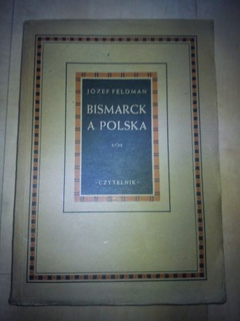 Bismarck a Polska,1947 r. - Józef Feldman