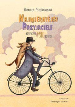 Najwierniejsi Przyjaciele - niezwykłe psie historie. Renata Piątkowska