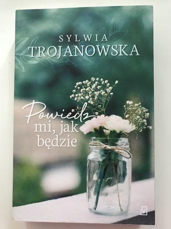 Sylwia Trojanowska Powiedz mi, jak będzie