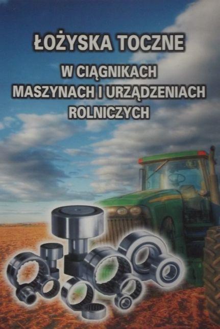 Katalog łożysk tocznych do ciągników, maszyn i urządzeń rolniczych .