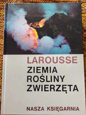 Książka Larousse - Ziemia Rośliny Zwierzęta