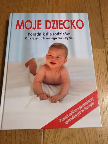 Książka Moje dziecko. Poradnik dla rodziców.