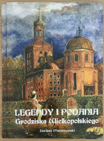 Legendy i podania Grodziska Wielkopolskiego Dariusz Matuszewski