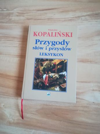 Leksykon Władysława Kopalińskiego Przygody słów i przysłów