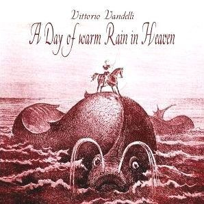 Vittorio Vandelli - A Day of Warm Rain in Heaven (CD, 2004)