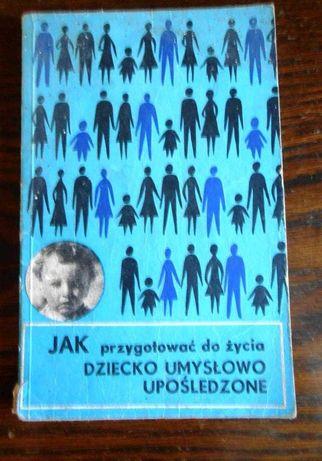 """""""Jak przygotować do życia dziecko umysłowo  upośledzone"""" Ignacy Wald"""