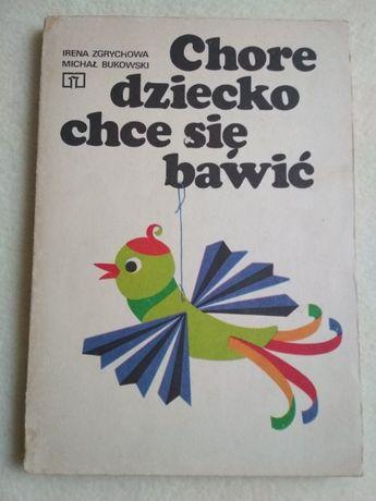 Chore dziecko chce się bawić I. Zgrychowa M. Bukowski