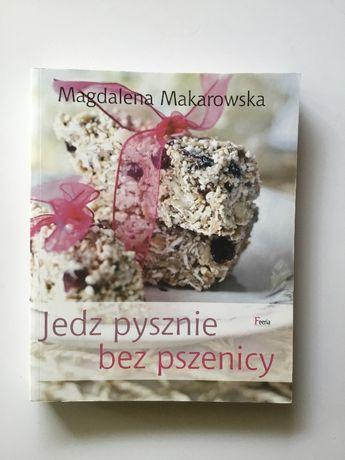 Jedz pysznie bez pszenicy | Magdalena Makarowska