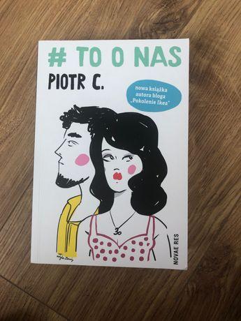 """Książka: Piotr C - """"to o nas"""" - książka autora bloga """"pokolenie ikea"""""""