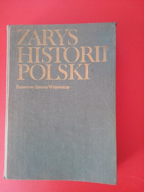 Zarys Historii Polski. Praca zbiorowa.