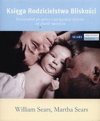 Księga Rodzicielstwa Bliskości Przewodnik po opiece i pielęgnacji