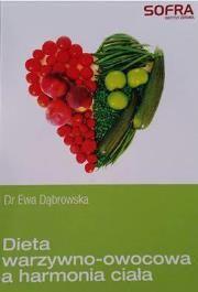 Dieta warzywno owocowa a harmonia ciała Autor: Ewa Dąbrowska