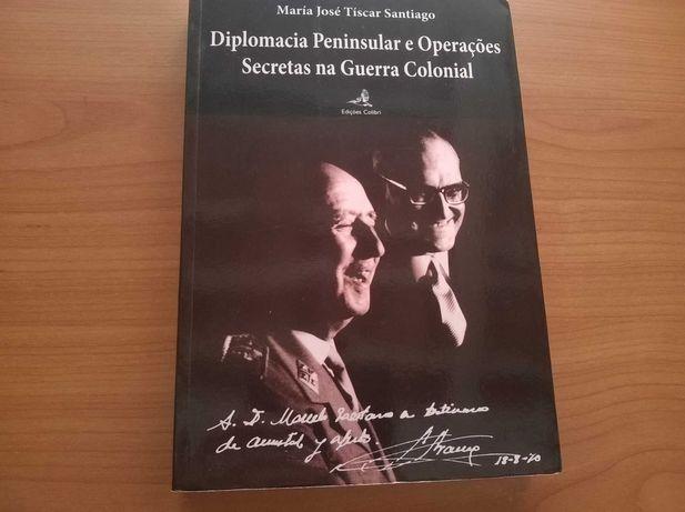 Diplomacia Peninsular e Operações Secretas na Guerra Colonial -1.ª ed.
