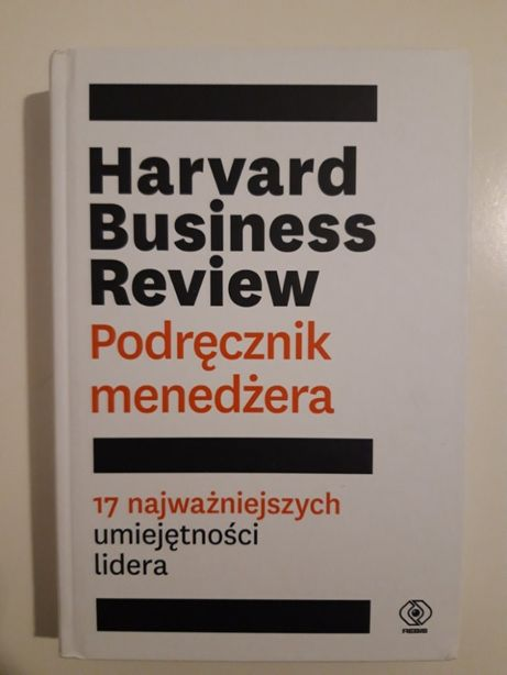 Harvard Business Review. Podręcznik menedżera. 17 najważniejszych umie