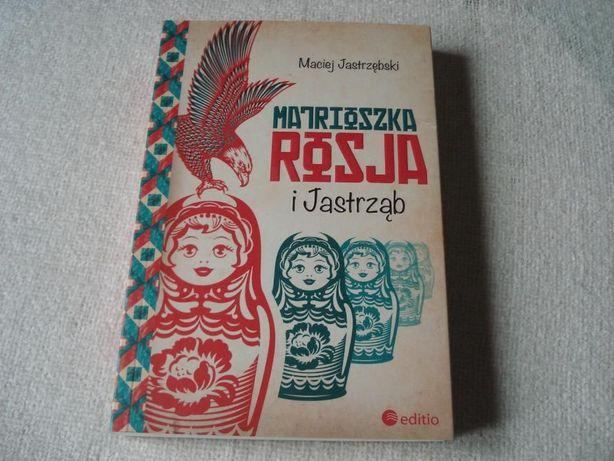 Matrioszka, Rosja i Jastrząb - Maciej Jastrzębski