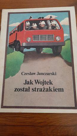 Książka Jak Wojtek został strażakiem Czesława Janczarskiego