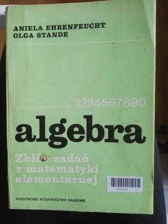 Algebra zbiór zadań z matematyki Aniela Ehrenfeucht Olga Stande