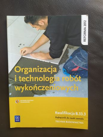 Organizacja i technologia robót wykończeniowych. Kwalifikacja B.33.3