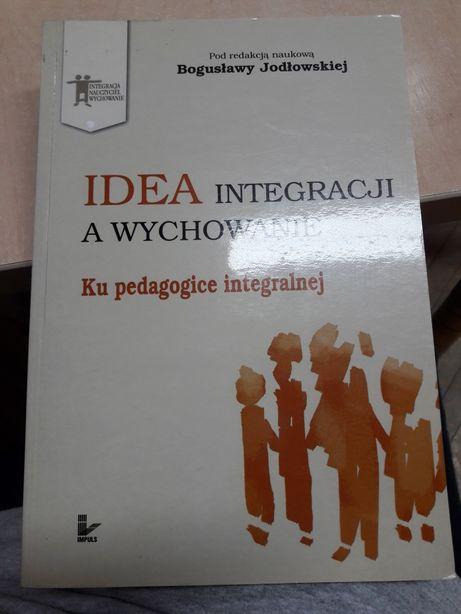 Idea integracji a wychowanie Pod red. Bogusławy Jodłowskiej