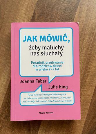 """Książka ,,Jak mówić, żeby maluchy nas słuchały"""" J.Faber, J. King.+grat"""