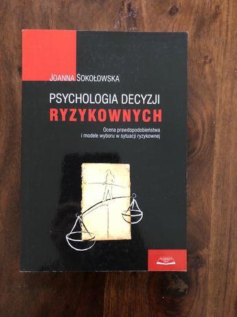 Psychologia decyzji ryzykownych. Joanna Sokołowska