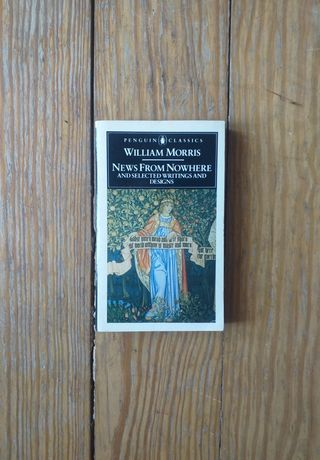 William Morris - News From Nowhere and Selected Writings and Designs
