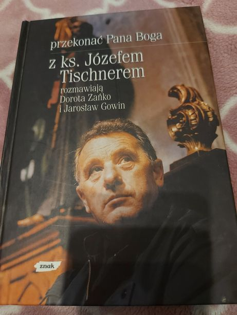 """""""Przekonać Pana Boga"""" z ks. Józefem Tischnerem rozmawiają J. Gowin"""