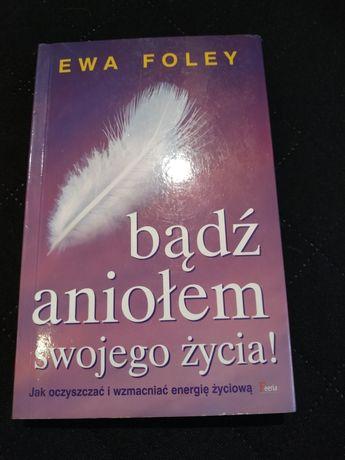 Bądź aniołem swojego życia Ewa Foley