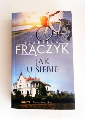 """nowa książka z podpisem """"Jak u siebie"""" Izabella Frączyk"""