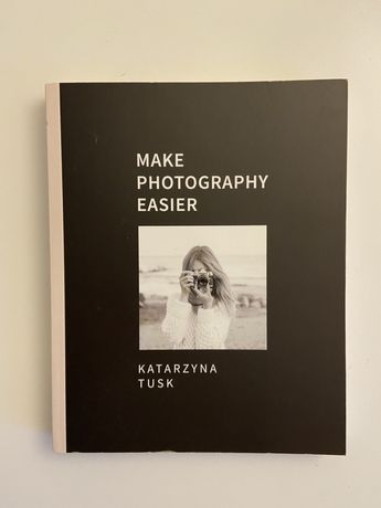make photography easier katarzyna tusk